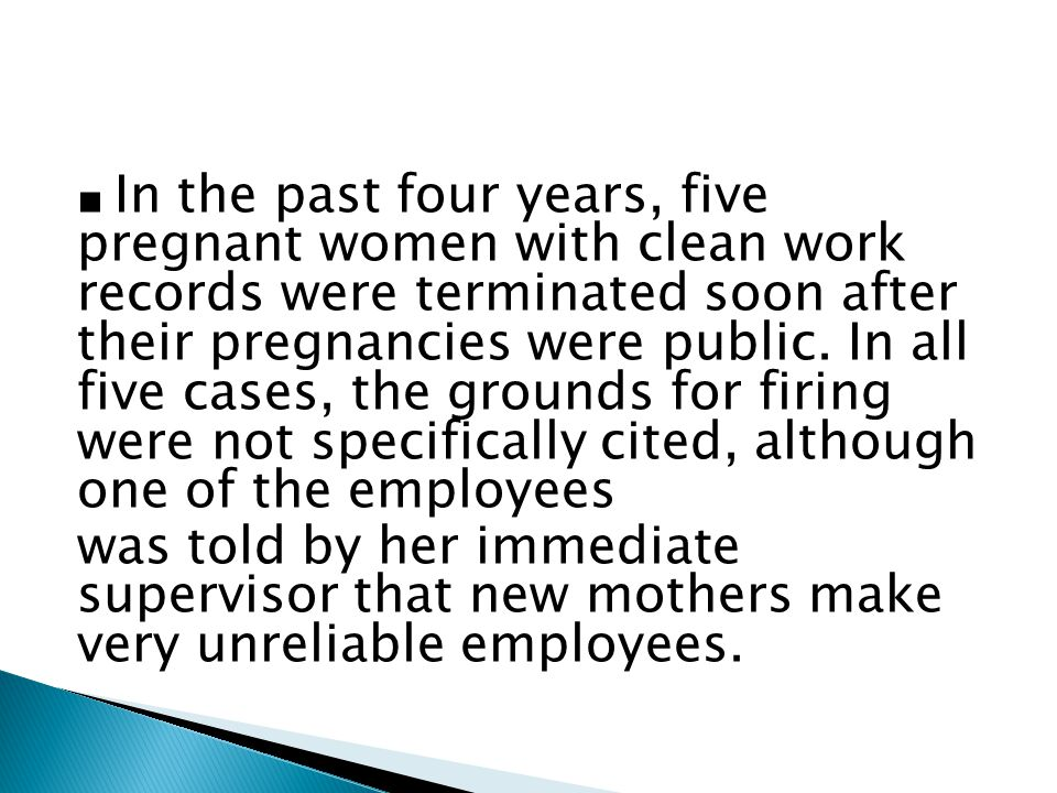 ■ In the past four years, five pregnant women with clean work records were terminated soon after their pregnancies were public.