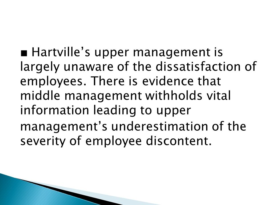 ■ Hartville's upper management is largely unaware of the dissatisfaction of employees.