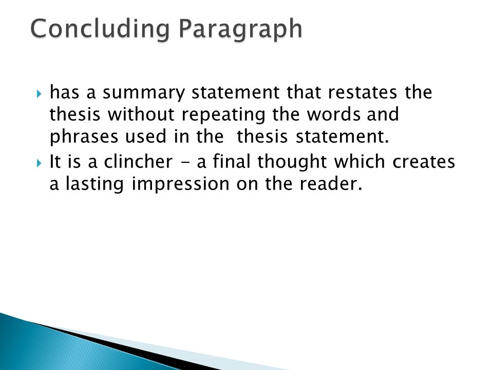  has a summary statement that restates the thesis without repeating the words and phrases used in the thesis statement.