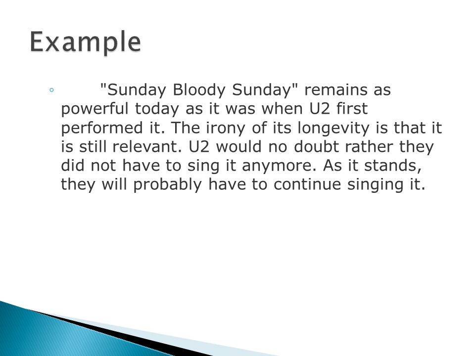 ◦ Sunday Bloody Sunday remains as powerful today as it was when U2 first performed it.