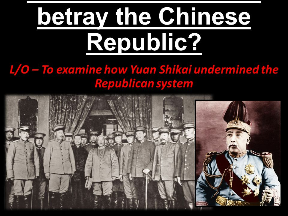 How did Yuan Shikai betray the Chinese Republic.