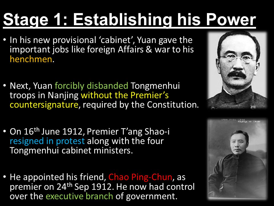 Stage 1: Establishing his Power In his new provisional 'cabinet', Yuan gave the important jobs like foreign Affairs & war to his henchmen.
