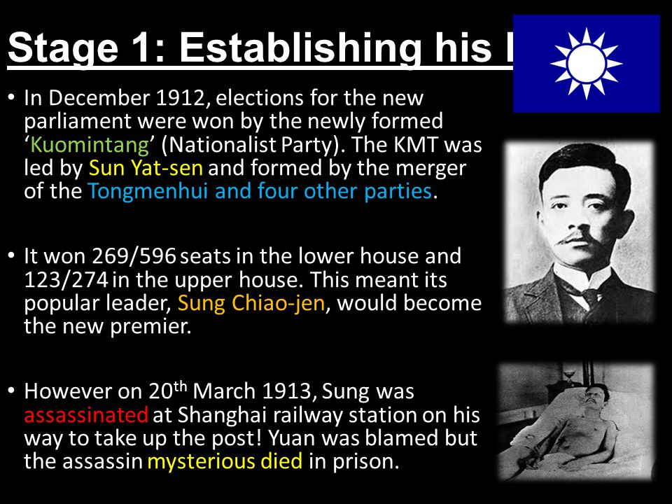 Stage 1: Establishing his Power In December 1912, elections for the new parliament were won by the newly formed 'Kuomintang' (Nationalist Party).