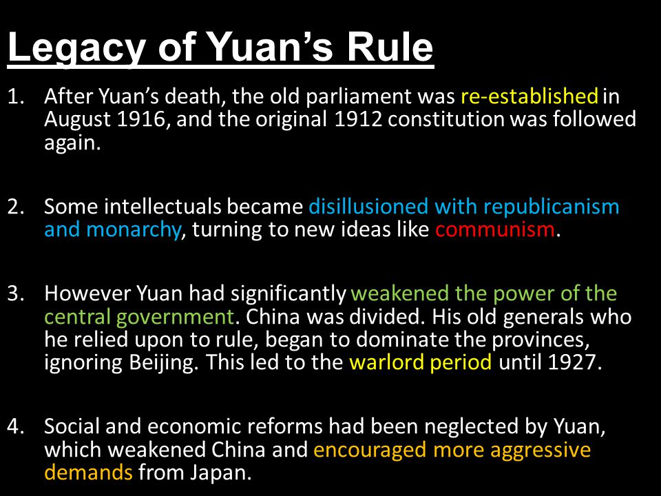 Legacy of Yuan's Rule 1.After Yuan's death, the old parliament was re-established in August 1916, and the original 1912 constitution was followed again.