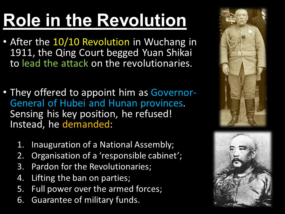 Role in the Revolution After the 10/10 Revolution in Wuchang in 1911, the Qing Court begged Yuan Shikai to lead the attack on the revolutionaries.