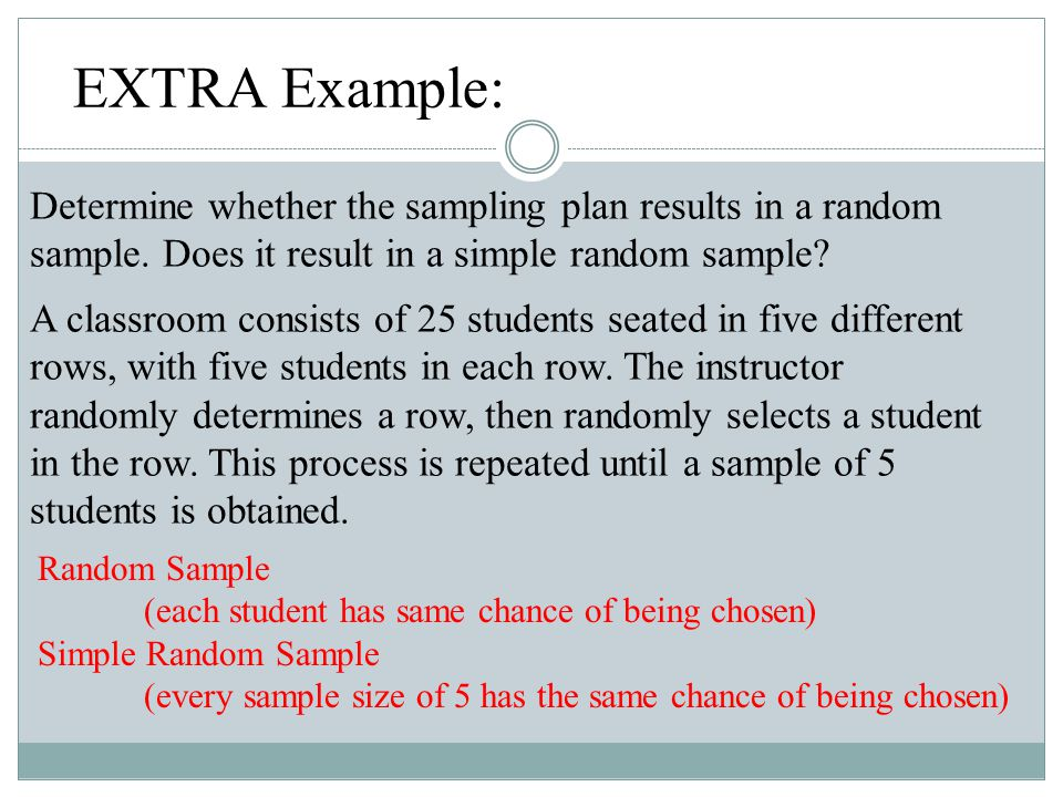 EXTRA Example: Determine whether the sampling plan results in a random sample. Does it result in a simple random sample? A classroom consists of 25 st