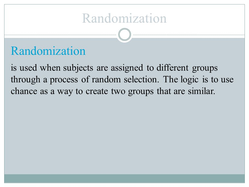 Randomization is used when subjects are assigned to different groups through a process of random selection.