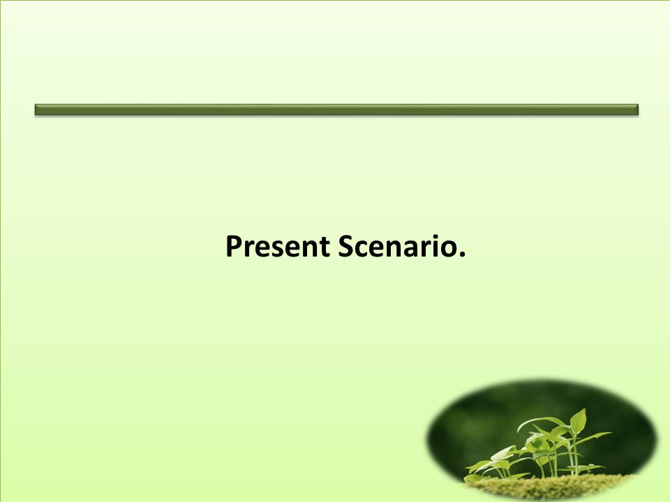 Present Scenario.
