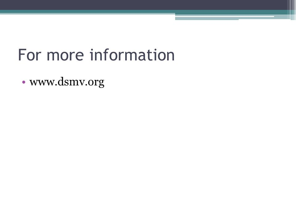 For more information www.dsmv.org