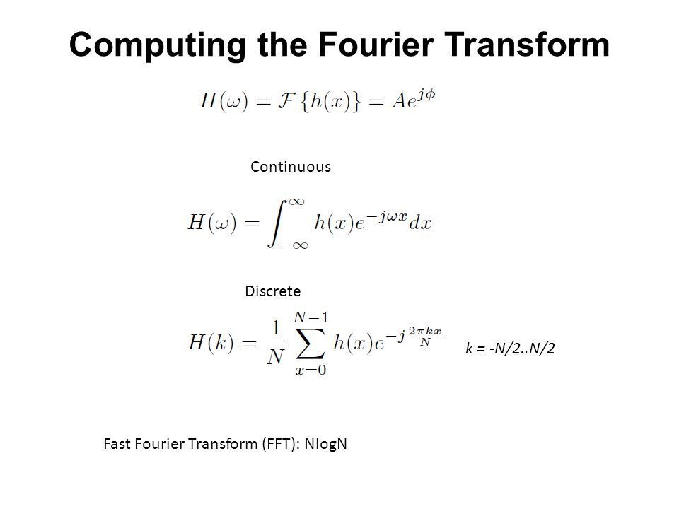 Computing the Fourier Transform Continuous Discrete k = -N/2..N/2 Fast Fourier Transform (FFT): NlogN