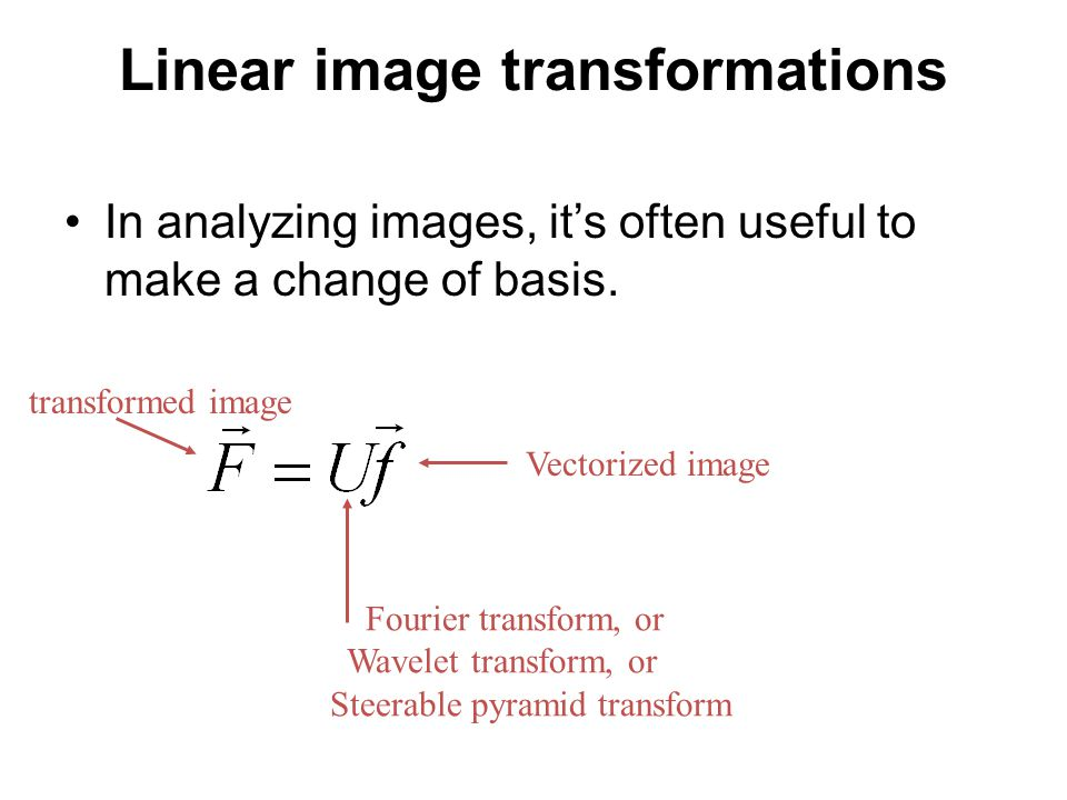 Linear image transformations In analyzing images, it's often useful to make a change of basis.