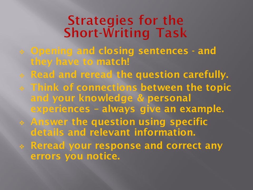  Opening and closing sentences - and they have to match!  Read and reread the question carefully.  Think of connections between the topic and your
