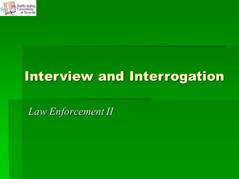 Law Enforcement II Interview and Interrogation
