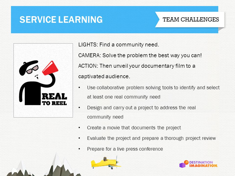 LIGHTS: Find a community need. CAMERA: Solve the problem the best way you can! ACTION: Then unveil your documentary film to a captivated audience. Use
