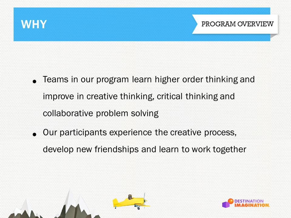 Teams in our program learn higher order thinking and improve in creative thinking, critical thinking and collaborative problem solving Our participant