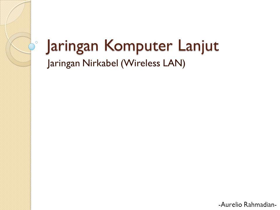 Jaringan Komputer Lanjut Jaringan Nirkabel (Wireless LAN) -Aurelio Rahmadian-