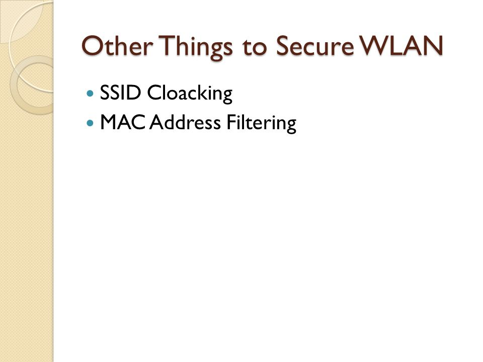 Other Things to Secure WLAN SSID Cloacking MAC Address Filtering