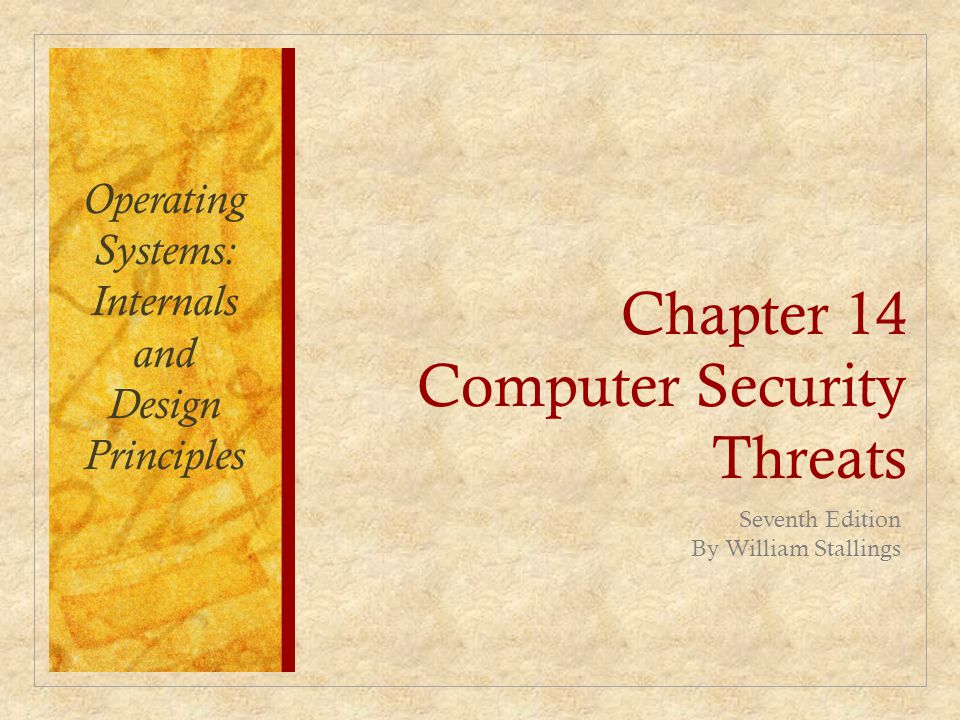 Chapter 14 Computer Security Threats Seventh Edition By William Stallings Operating Systems: Internals and Design Principles