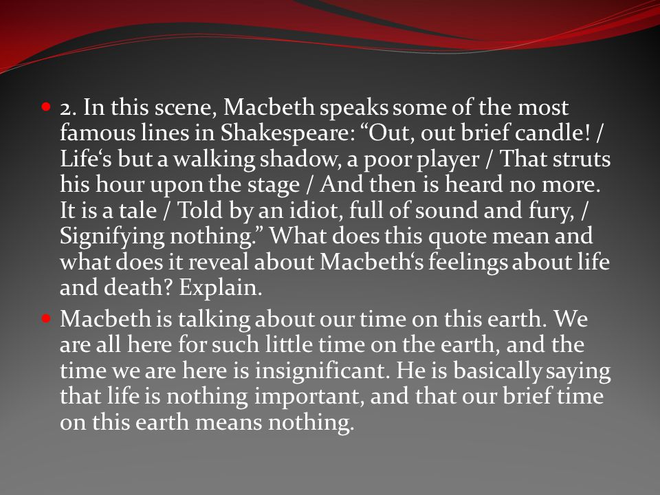 """2. In this scene, Macbeth speaks some of the most famous lines in Shakespeare: """"Out, out brief candle! / Life's but a walking shadow, a poor player /"""