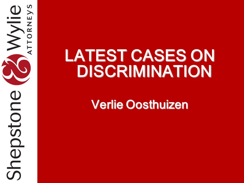 LATEST CASES ON DISCRIMINATION Verlie Oosthuizen