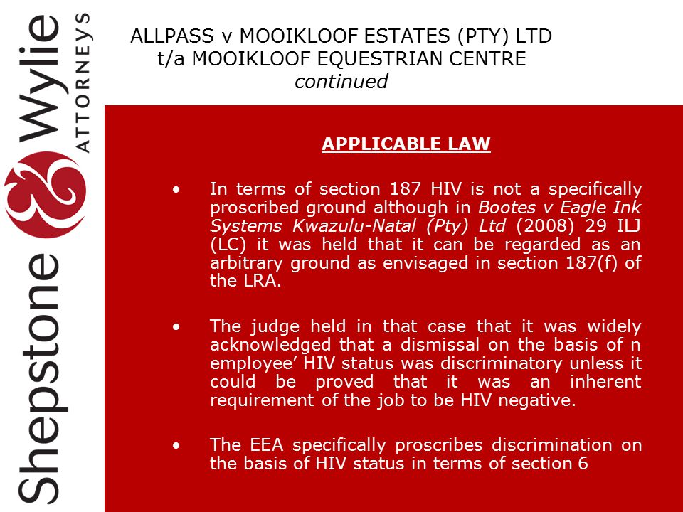 ALLPASS v MOOIKLOOF ESTATES (PTY) LTD t/a MOOIKLOOF EQUESTRIAN CENTRE continued APPLICABLE LAW In terms of section 187 HIV is not a specifically prosc