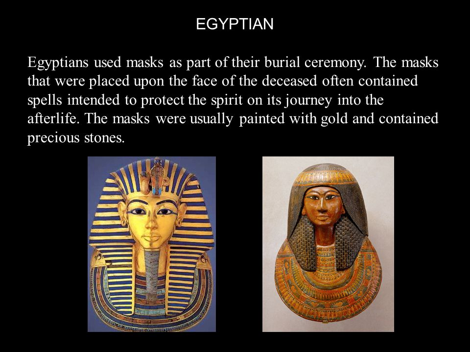 Egyptians used masks as part of their burial ceremony.