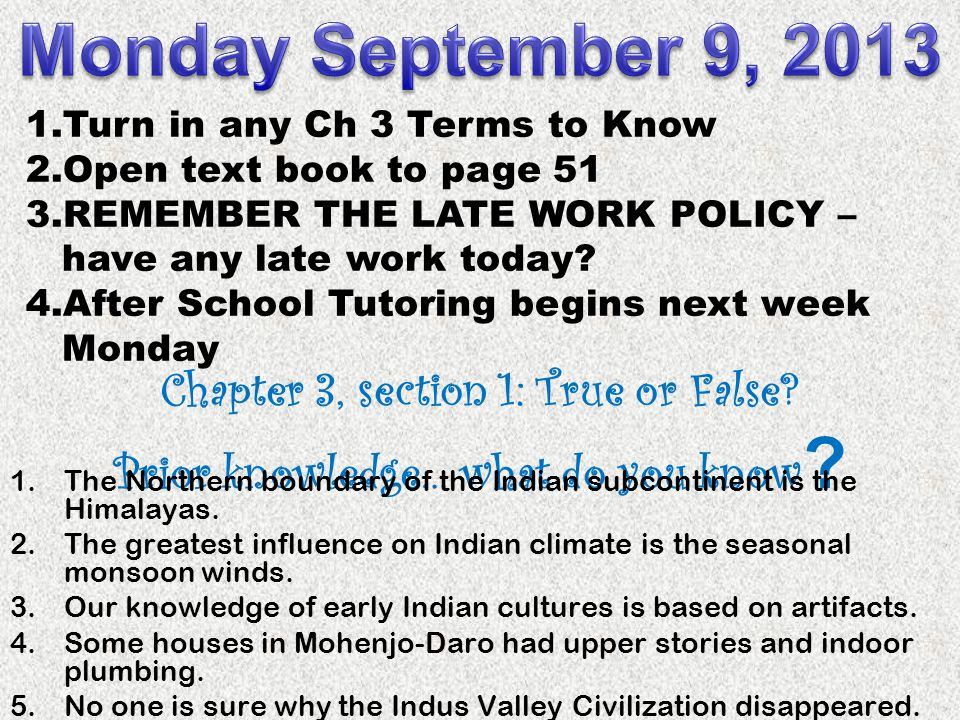 Chapter 3, section 1: True or False? Prior knowledge… what do you know ? 1.The Northern boundary of the Indian subcontinent is the Himalayas. 2.The gr