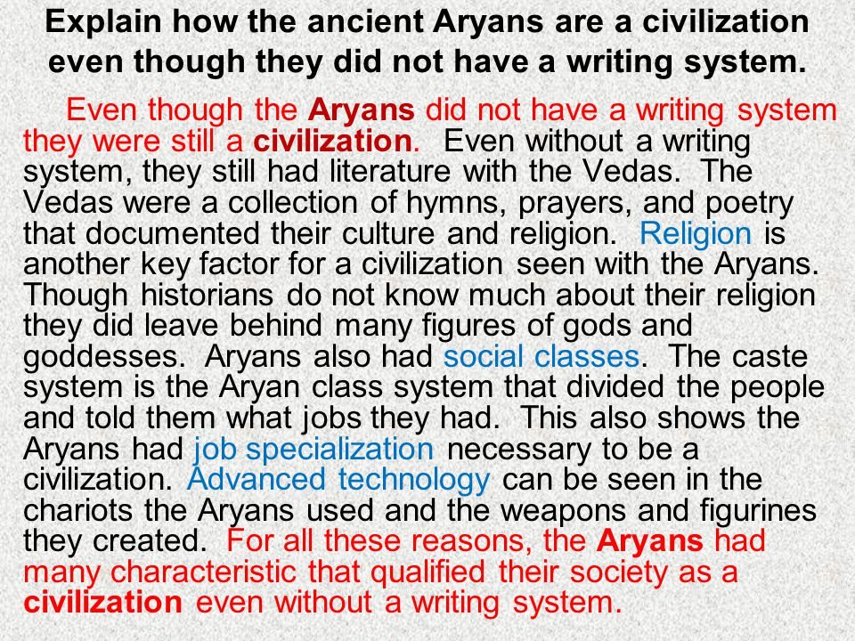 Explain how the ancient Aryans are a civilization even though they did not have a writing system. Even though the Aryans did not have a writing system