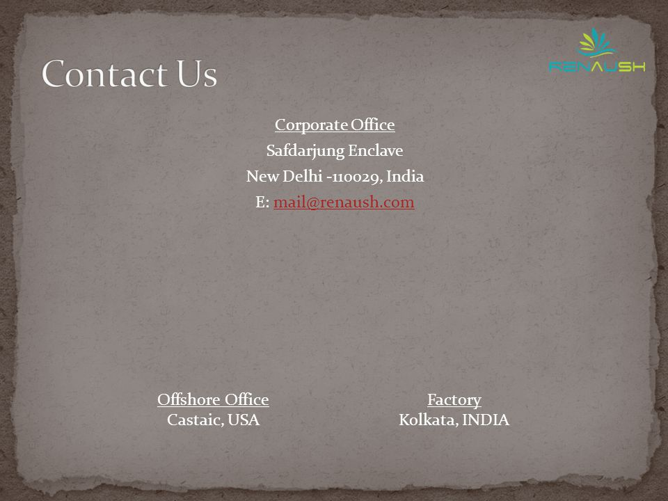 Corporate Office Safdarjung Enclave New Delhi -110029, India E: mail@renaush.commail@renaush.com Factory Kolkata, INDIA Offshore Office Castaic, USA