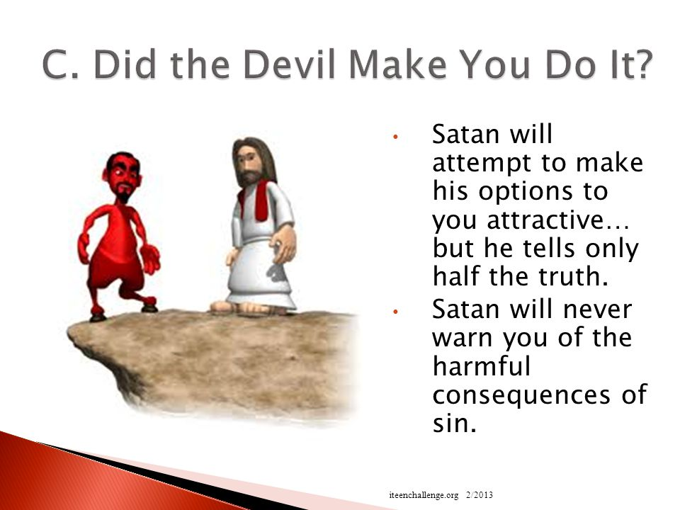 Satan will attempt to make his options to you attractive… but he tells only half the truth.