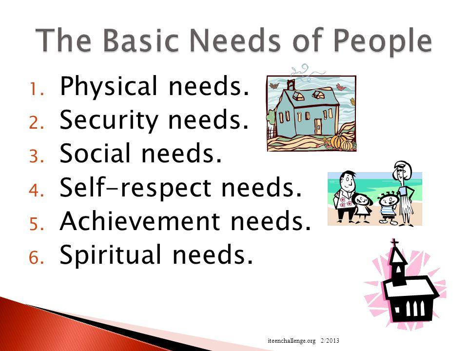 1.Physical needs. 2. Security needs. 3. Social needs.