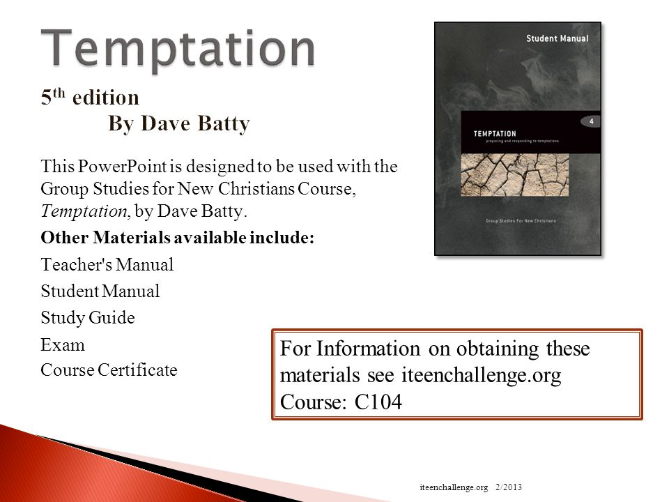 This PowerPoint is designed to be used with the Group Studies for New Christians Course, Temptation, by Dave Batty.