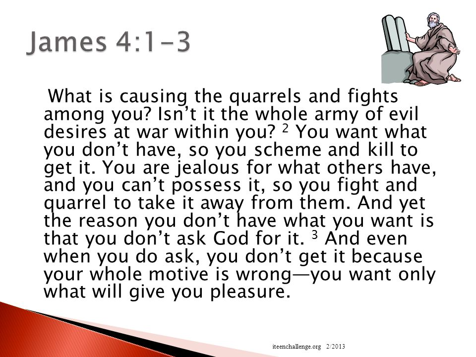 What is causing the quarrels and fights among you.