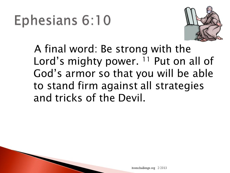 A final word: Be strong with the Lord's mighty power.