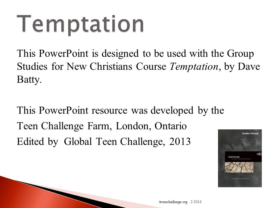 This PowerPoint is designed to be used with the Group Studies for New Christians Course Temptation, by Dave Batty.