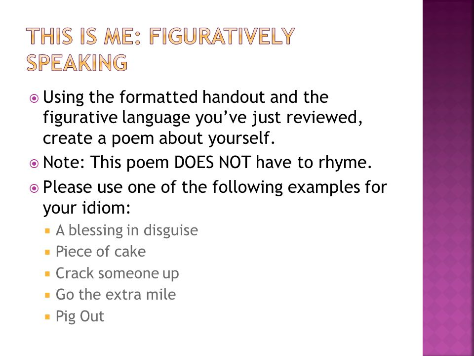  Using the formatted handout and the figurative language you've just reviewed, create a poem about yourself.  Note: This poem DOES NOT have to rhyme