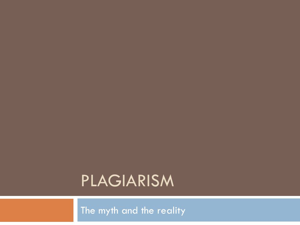 PLAGIARISM The myth and the reality
