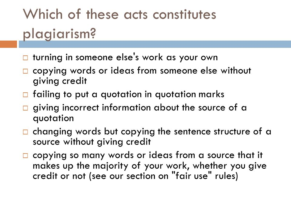 Which of these acts constitutes plagiarism?  turning in someone else's work as your own  copying words or ideas from someone else without giving cre