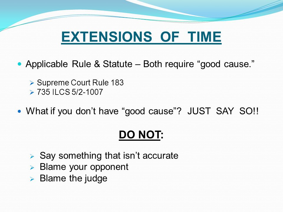 "EXTENSIONS OF TIME Applicable Rule & Statute – Both require ""good cause.""  Supreme Court Rule 183  735 ILCS 5/2-1007 What if you don't have ""good ca"