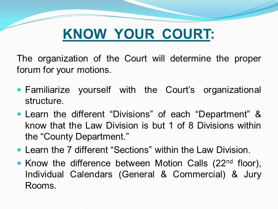 KNOW YOUR COURT: The organization of the Court will determine the proper forum for your motions.