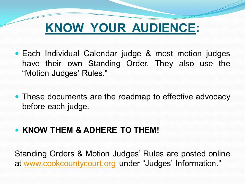 KNOW YOUR AUDIENCE: Each Individual Calendar judge & most motion judges have their own Standing Order.