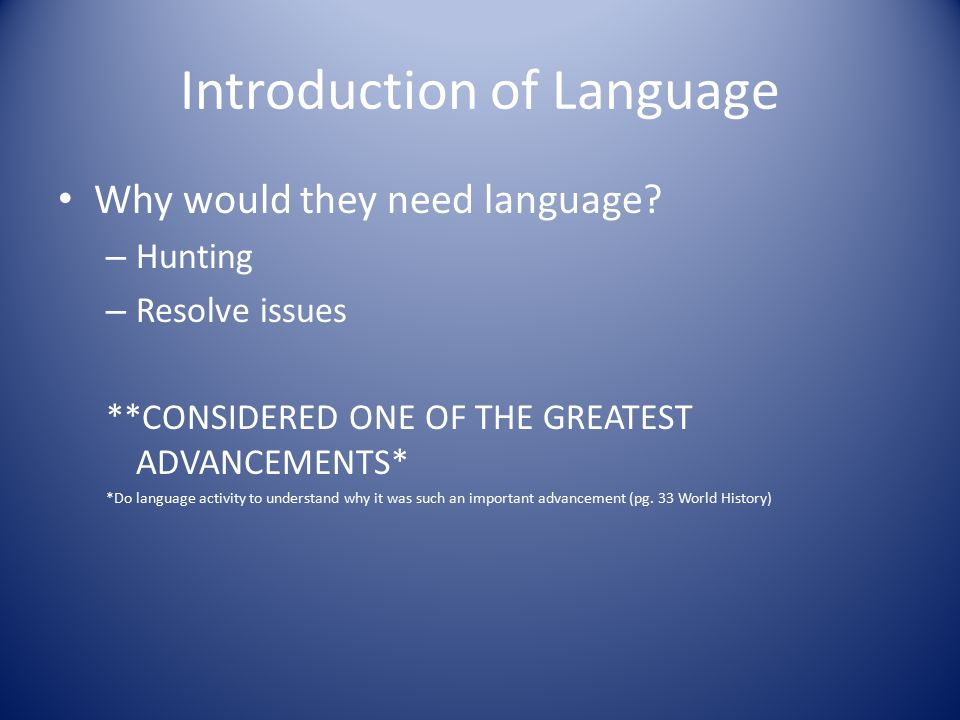 Introduction of Language Why would they need language.