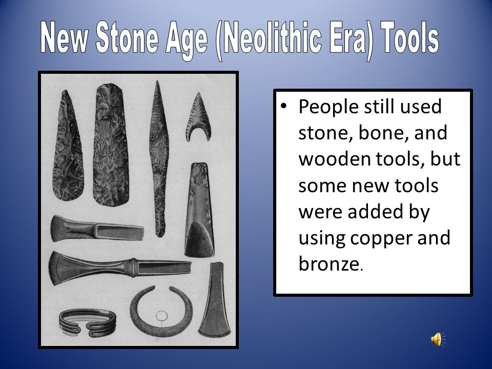People still used stone, bone, and wooden tools, but some new tools were added by using copper and bronze.