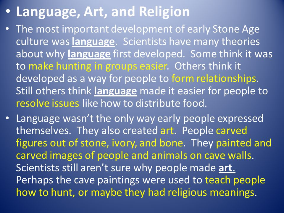 Language, Art, and Religion The most important development of early Stone Age culture was language.