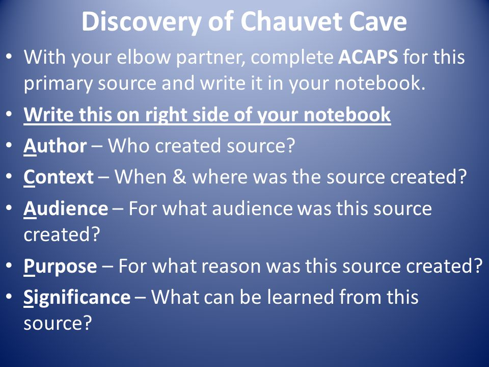 Discovery of Chauvet Cave With your elbow partner, complete ACAPS for this primary source and write it in your notebook.