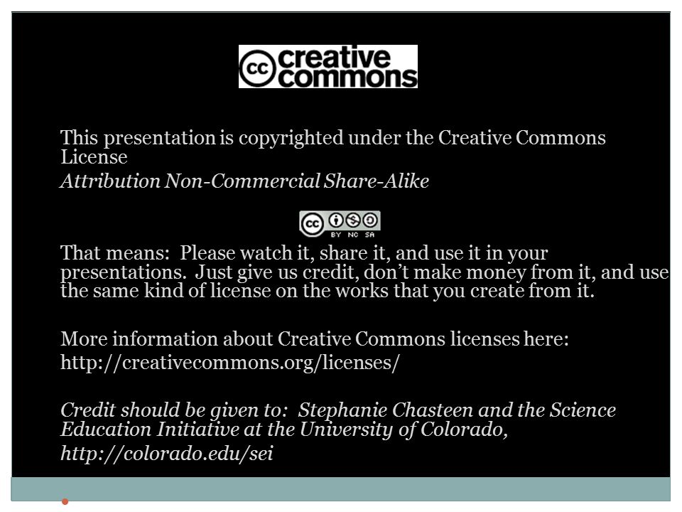 This presentation is copyrighted under the Creative Commons License Attribution Non-Commercial Share-Alike That means: Please watch it, share it, and use it in your presentations.