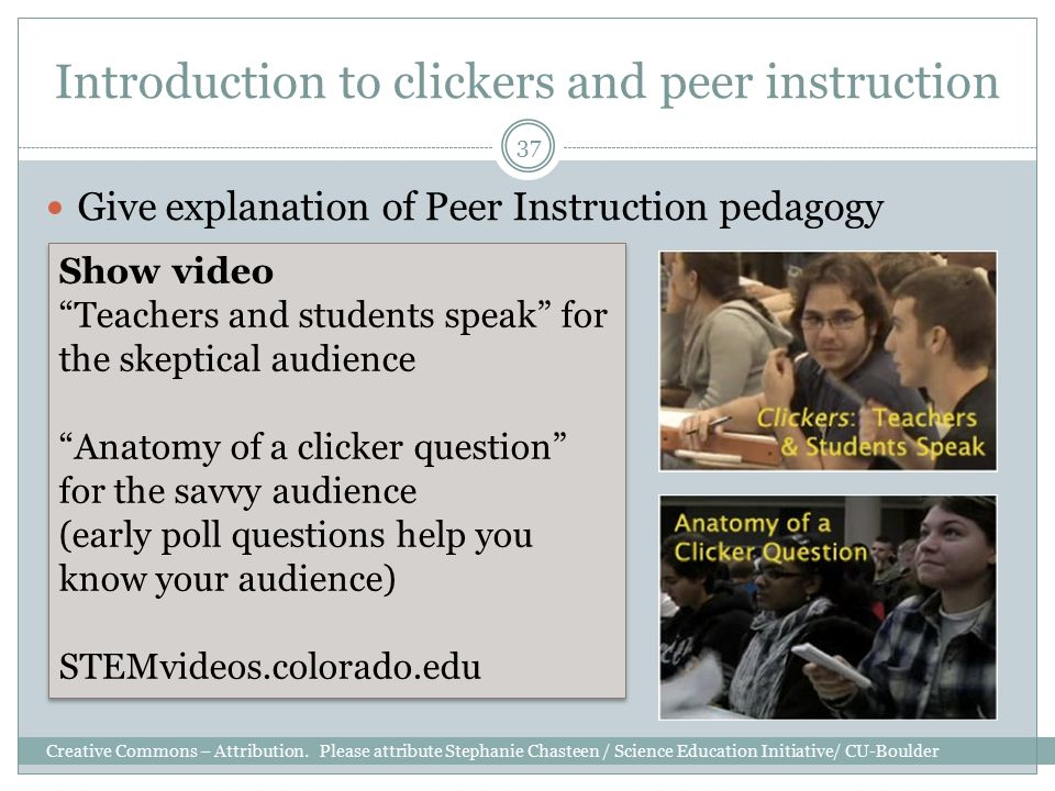 Introduction to clickers and peer instruction Give explanation of Peer Instruction pedagogy Creative Commons – Attribution.