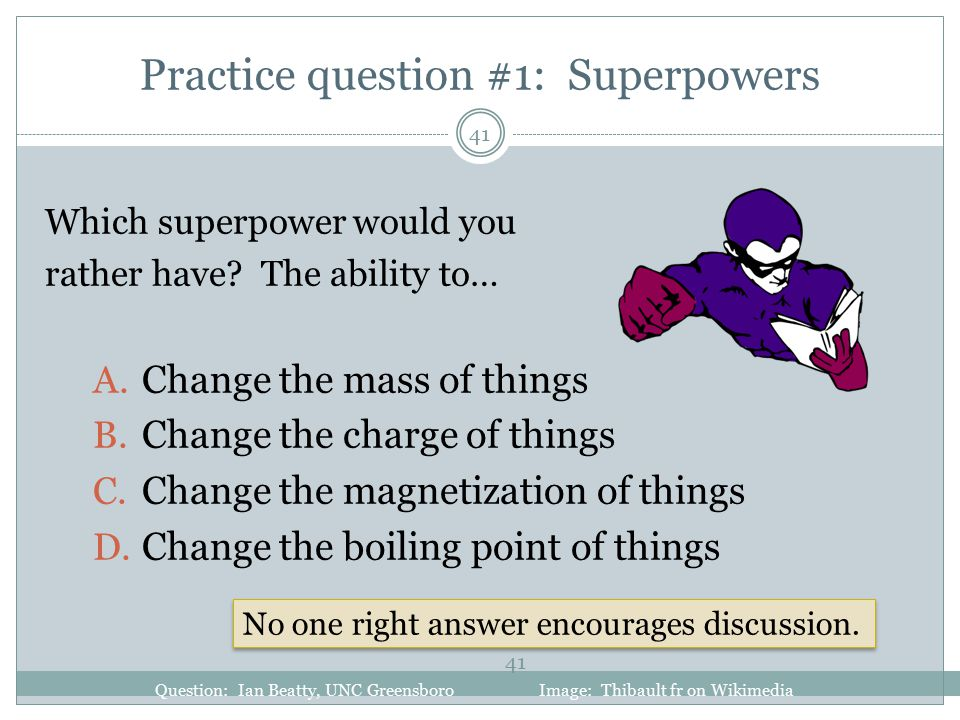41 Practice question #1: Superpowers Which superpower would you rather have.