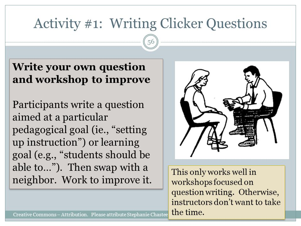 Activity #1: Writing Clicker Questions Creative Commons – Attribution. Please attribute Stephanie Chasteen / Science Education Initiative/ CU-Boulder
