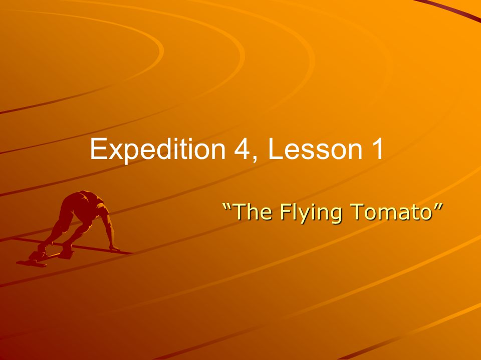 """The Flying Tomato"" Expedition 4, Lesson 1"